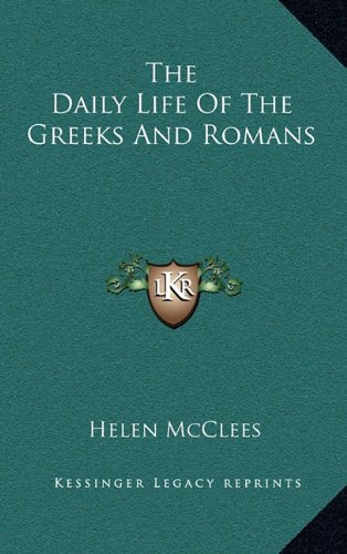 9781163410004: The Daily Life Of The Greeks And Romans