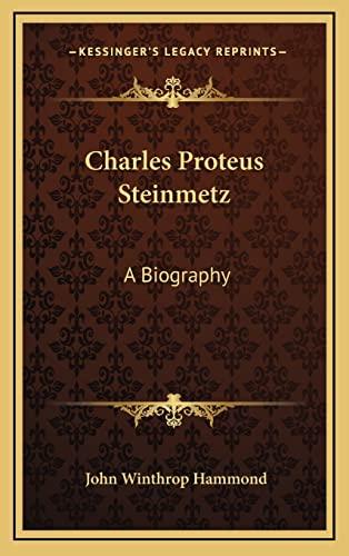 9781163410110: Charles Proteus Steinmetz: A Biography