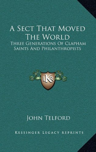 9781163410844: A Sect That Moved The World: Three Generations Of Clapham Saints And Philanthropists