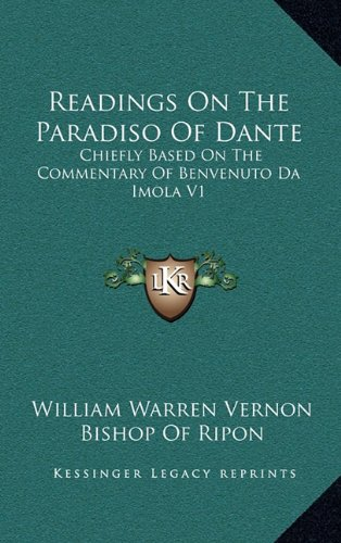 9781163410868: Readings On The Paradiso Of Dante: Chiefly Based On The Commentary Of Benvenuto Da Imola V1