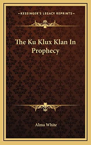 9781163411087: The Ku Klux Klan In Prophecy