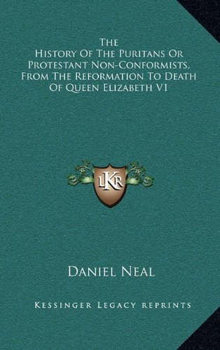 9781163411766: The History Of The Puritans Or Protestant Non-Conformists, From The Reformation To Death Of Queen Elizabeth V1