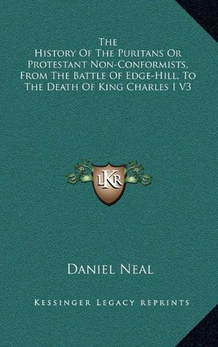 9781163411780: The History Of The Puritans Or Protestant Non-Conformists, From The Battle Of Edge-Hill, To The Death Of King Charles I V3