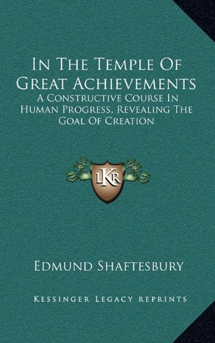 9781163411902: In The Temple Of Great Achievements: A Constructive Course In Human Progress, Revealing The Goal Of Creation