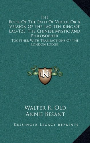 9781163412213: The Book of the Path of Virtue or a Version of the Tao-Teh-King of Lao-Tze, the Chinese Mystic and Philosopher: Together with Transactions of the London Lodge