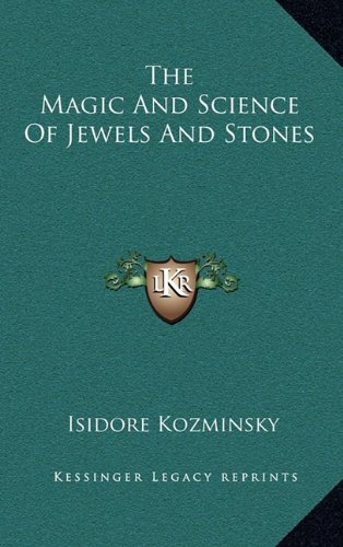 9781163413401: The Magic And Science Of Jewels And Stones