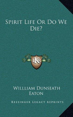 9781163413616: Spirit Life Or Do We Die?