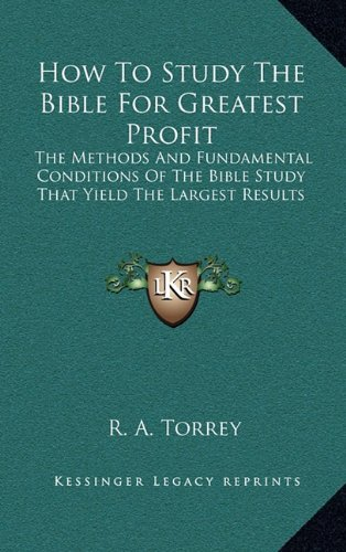 9781163414088: How To Study The Bible For Greatest Profit: The Methods And Fundamental Conditions Of The Bible Study That Yield The Largest Results