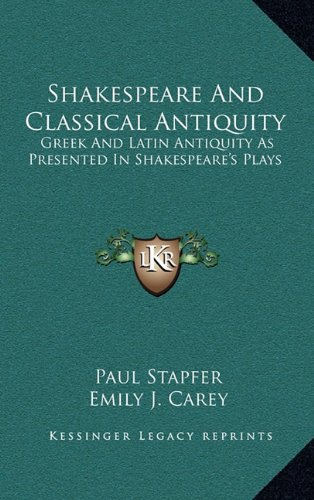 Shakespeare And Classical Antiquity: Greek And Latin Antiquity As Presented In Shakespeare's ...