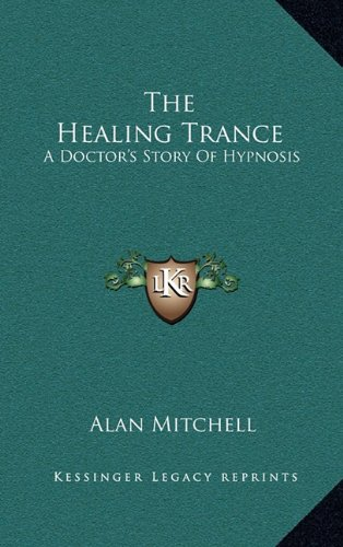 The Healing Trance: A Doctor's Story Of Hypnosis (1163414506) by Alan Mitchell
