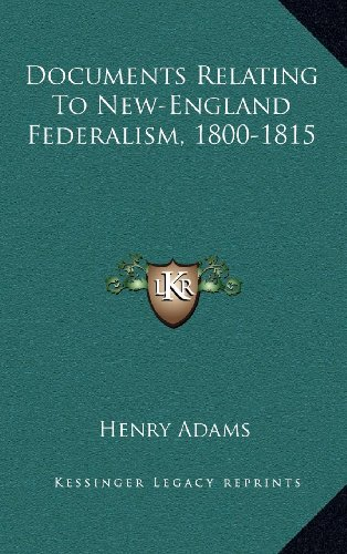 9781163416723: Documents Relating To New-England Federalism, 1800-1815