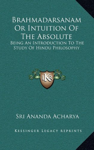 9781163416792: Brahmadarsanam Or Intuition Of The Absolute: Being An Introduction To The Study Of Hindu Philosophy