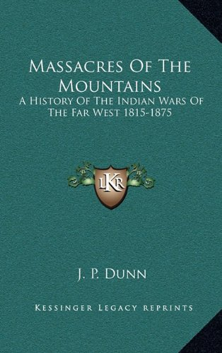 9781163418291: Massacres Of The Mountains: A History Of The Indian Wars Of The Far West 1815-1875