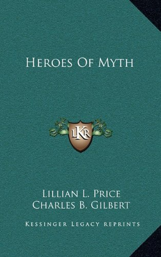 9781163418482: Heroes Of Myth