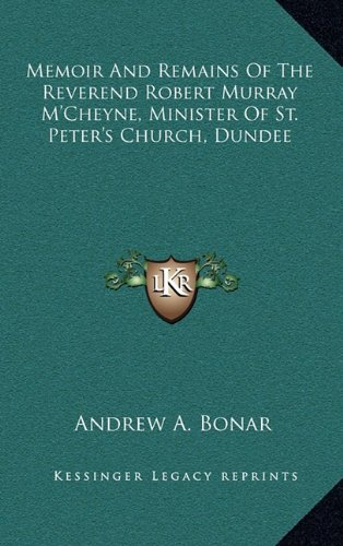 Memoir And Remains Of The Reverend Robert Murray M'Cheyne, Minister Of St. Peter's Church, Dundee (9781163420966) by Bonar, Andrew A.