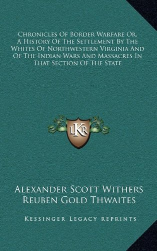 9781163422489: Chronicles Of Border Warfare Or, A History Of The Settlement By The Whites Of Northwestern Virginia And Of The Indian Wars And Massacres In That Section Of The State