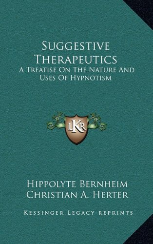 9781163422878: Suggestive Therapeutics: A Treatise On The Nature And Uses Of Hypnotism