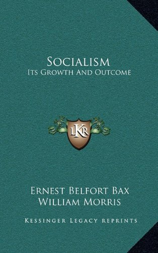 Socialism: Its Growth And Outcome (9781163423325) by Ernest Belfort Bax; William Morris