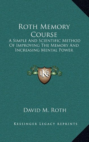 9781163423875: Roth Memory Course: A Simple And Scientific Method Of Improving The Memory And Increasing Mental Power