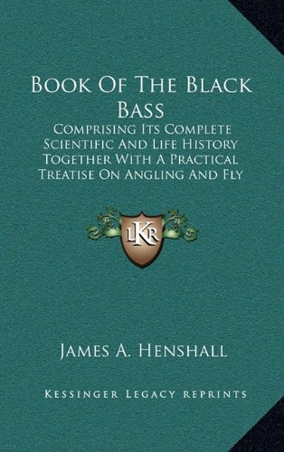 9781163424209: Book Of The Black Bass: Comprising Its Complete Scientific And Life History Together With A Practical Treatise On Angling And Fly Fishing And A Full Description Of Tools, Tackle And Implements