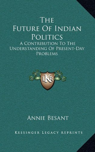 9781163424292: The Future Of Indian Politics: A Contribution To The Understanding Of Present-Day Problems