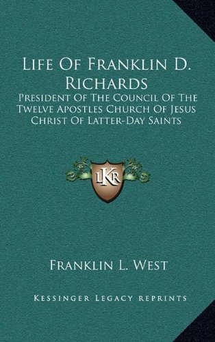 9781163424711: Life Of Franklin D. Richards: President Of The Council Of The Twelve Apostles Church Of Jesus Christ Of Latter-Day Saints