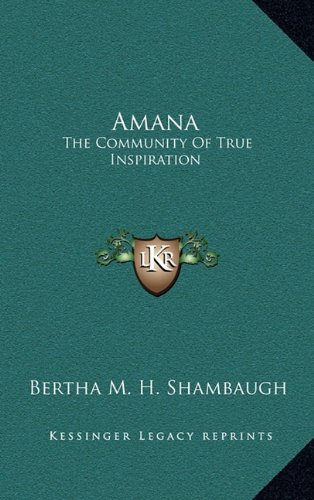 9781163425046: Amana: The Community Of True Inspiration