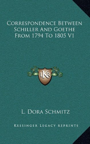 9781163425282: Correspondence Between Schiller And Goethe From 1794 To 1805 V1