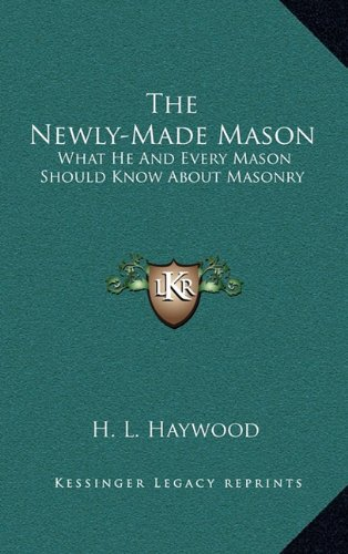 9781163426043: The Newly-Made Mason: What He And Every Mason Should Know About Masonry
