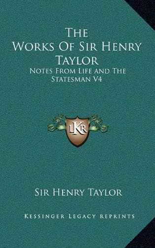 9781163426418: The Works of Sir Henry Taylor: Notes from Life and the Statesman V4