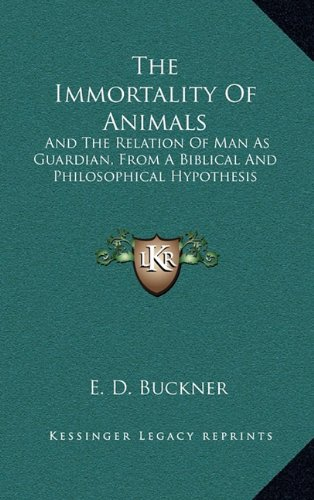 9781163427644: The Immortality Of Animals: And The Relation Of Man As Guardian, From A Biblical And Philosophical Hypothesis