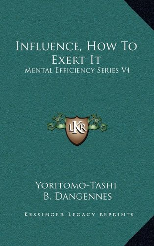 9781163428627: Influence, How To Exert It: Mental Efficiency Series V4