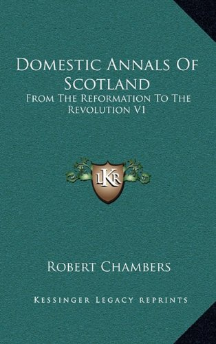 9781163428924: Domestic Annals Of Scotland: From The Reformation To The Revolution V1