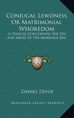 9781163431153: Conjugal Lewdness Or Matrimonial Whoredom: A Treatise Concerning The Use And Abuse Of The Marriage Bed