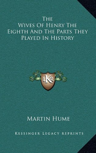 9781163431184: The Wives Of Henry The Eighth And The Parts They Played In History