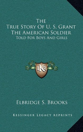 9781163432211: The True Story Of U. S. Grant The American Soldier: Told For Boys And Girls