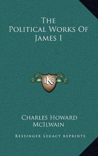 9781163432389: The Political Works Of James I