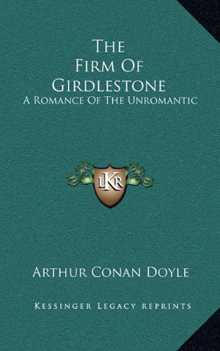 9781163432761: The Firm of Girdlestone: A Romance of the Unromantic
