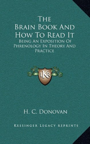 9781163432860: The Brain Book And How To Read It: Being An Exposition Of Phrenology In Theory And Practice