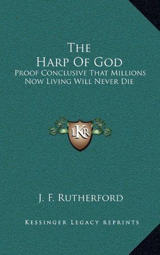 9781163433973: The Harp Of God: Proof Conclusive That Millions Now Living Will Never Die