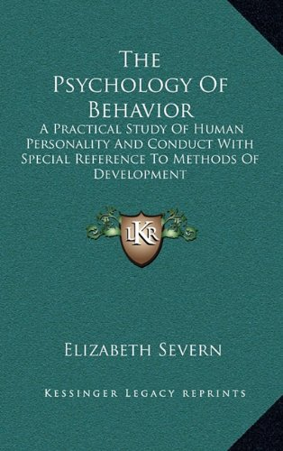 9781163434499: The Psychology Of Behavior: A Practical Study Of Human Personality And Conduct With Special Reference To Methods Of Development