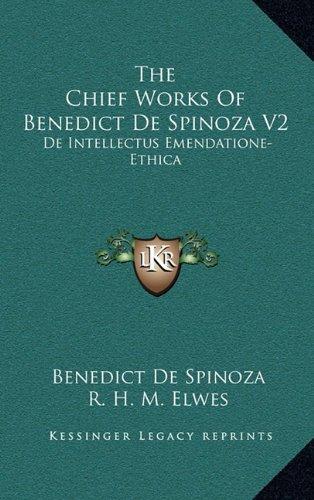 9781163437049: The Chief Works Of Benedict De Spinoza V2: De Intellectus Emendatione-Ethica