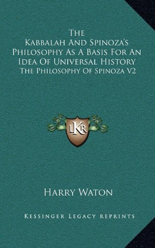 9781163437919: The Kabbalah And Spinoza's Philosophy As A Basis For An Idea Of Universal History: The Philosophy Of Spinoza V2
