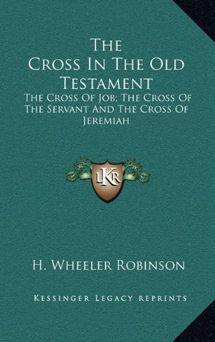 9781163437995: The Cross In The Old Testament: The Cross Of Job; The Cross Of The Servant And The Cross Of Jeremiah