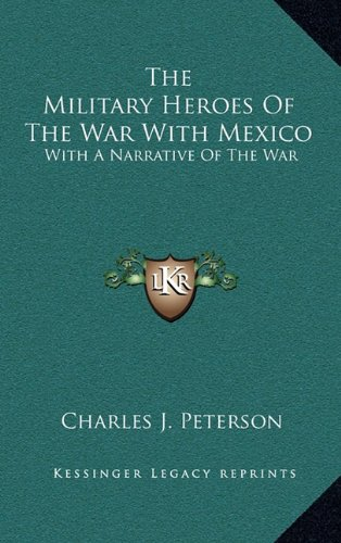 9781163438497: The Military Heroes Of The War With Mexico: With A Narrative Of The War