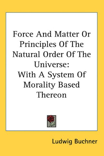 9781163438602: Force And Matter Or Principles Of The Natural Order Of The Universe: With A System Of Morality Based Thereon