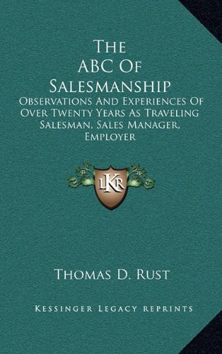 9781163438688: The ABC Of Salesmanship: Observations And Experiences Of Over Twenty Years As Traveling Salesman, Sales Manager, Employer