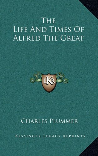9781163438725: The Life And Times Of Alfred The Great