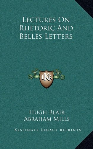 9781163440056: Lectures On Rhetoric And Belles Letters