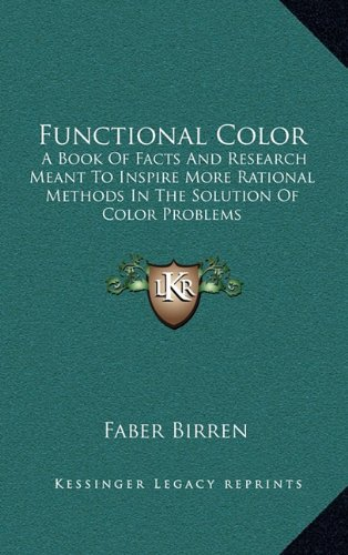 9781163440483: Functional Color: A Book Of Facts And Research Meant To Inspire More Rational Methods In The Solution Of Color Problems